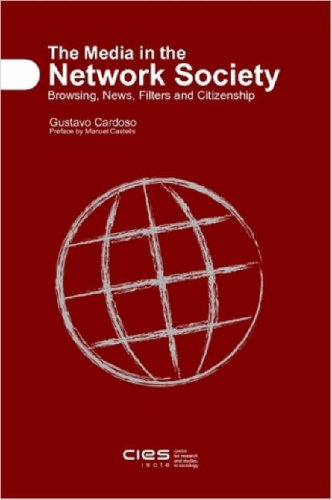 The Media in the Network Society: Browsing,: Gustavo Cardoso