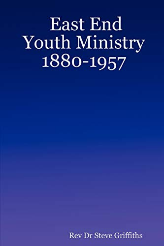 East End Youth Ministry 1880-1957: Rev Dr Steve Griffiths