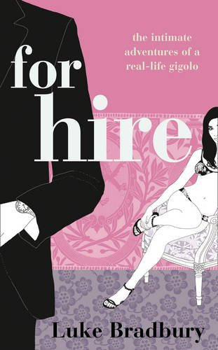 9781847561091: For Hire: The Intimate Adventures of a Gigolo
