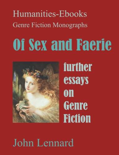 Of Sex and Faerie: Further Essays on Genre Fiction (Genre Fiction Monographs): Lennard, John