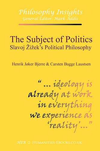 The Subject of Politics: Slavoj Ieks Political Philosophy: Carsten Bagge Laustsen