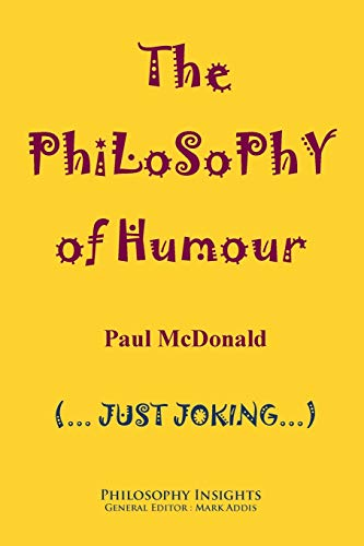 9781847602381: The philosophy of humour (Philosophy Insights)