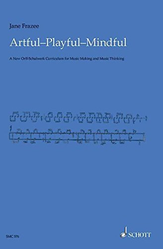 9781847612854: Artful * Playful * Mindful: A New Orff-Schulwerk Curriculum for Music Making and Music Thinking
