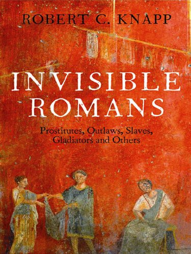9781847654472: Invisible Romans: Prostitutes, Outlaws, Slaves, Gladiators, Ordinary Men and Women -- The Romans That History Forgot