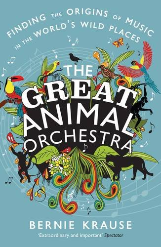 9781847658531: The Great Animal Orchestra: Finding the Origins of Music in the World's Wild Places