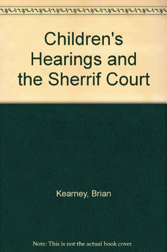 Children s Hearings and the Sherrif Court (Hardback): Brian Kearney