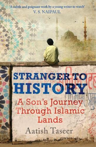 9781847670717: Stranger to History: A Son's Journey through Islamic Lands