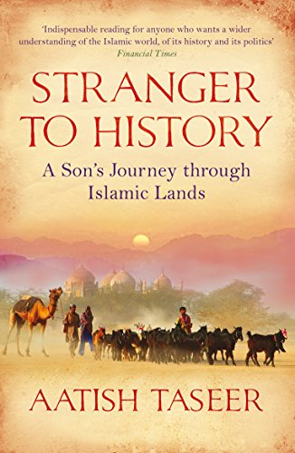 9781847671318: Stranger to History: A Son's Journey through Islamic Lands