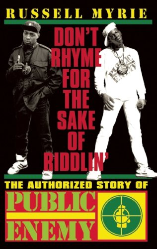 9781847671820: Don't Rhyme for the Sake of Riddlin': The Authorized Story of Public Enemy