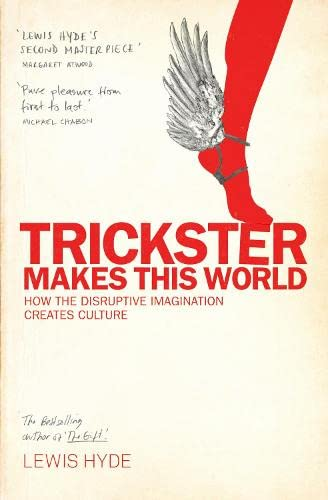 9781847672254: Trickster Makes This World: How Disruptive Imagination Creates Culture.