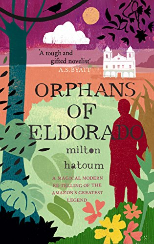 Orphans Of Eldorado A Magical, Modern Retelling Of The Amazon's Greatest Legend