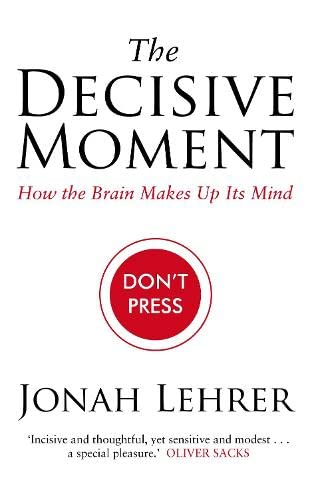 9781847673145: The Decisive Moment: How the Brain Makes Up Its Mind