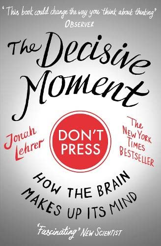 9781847673152: The Decisive Moment: How the Brain Makes Up Its Mind
