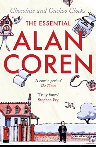 Chocolate and Cuckoo Clocks: The Essential Alan Coren: Coren, Alan