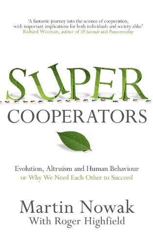 9781847673374: Super Cooperators: Evolution, Altruism and Human Behaviour or, Why We Need Each Other to Succeed