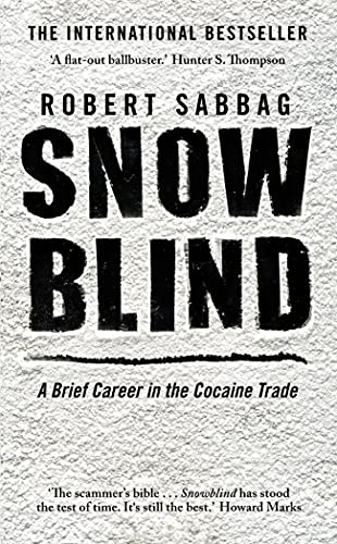 9781847677761: Snowblind: A Brief Career in the Cocaine Trade