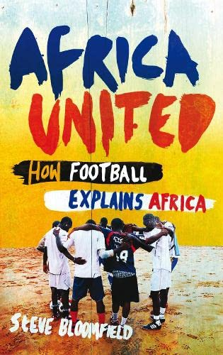 9781847677785: Africa United: Football Explains Africa