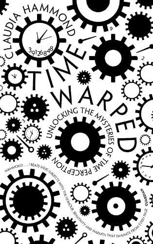 9781847677907: Time Warped: Unlocking the Mysteries of Time Perception. Claudia Hammond