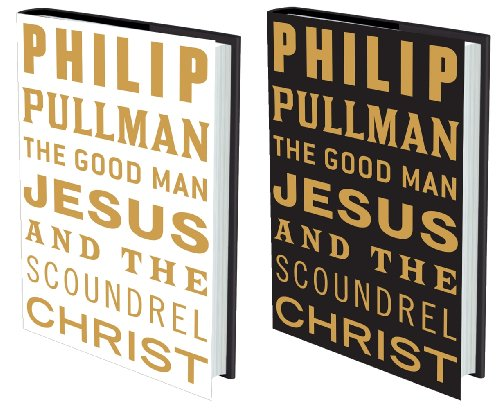 The Good Man Jesus and the Scoundrel: Philip Pullman