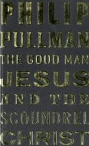 9781847678263: The Good Man Jesus and the Scoundrel Christ