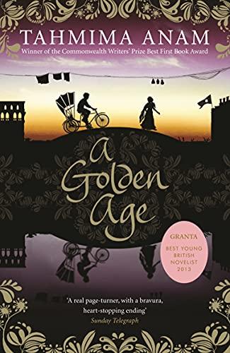 9781847679765: A Golden Age. Tahmima Anam