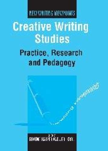 9781847690203: Creative Writing Studies: Practice, Research and Pedagogy (New Writing Viewpoints)