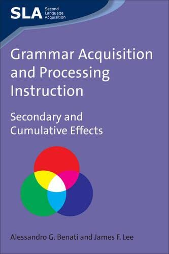 9781847691033: Grammar Acquisition and Processing Instruction: Secondary and Cumulative Effects (Second Language Acquisition)