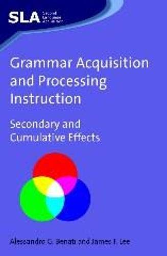 9781847691040: Grammar Acquisition and Processing Instruction: Secondary and Cumulative Effects (Second Language Acquisition)