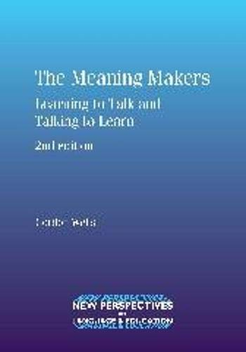 The Meaning Makers: Learning To Talk And Talking To Learn (New Perspectives On Language And ...