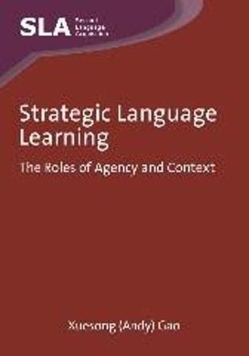 Strategic Language Learning: The Roles Of Agency And Context (Second Language Acquisition)