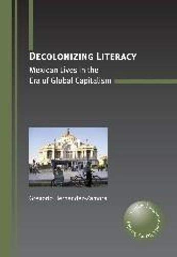 9781847692634: Decolonizing Literacy: Mexican Lives in the Era of Global Capitalism (Critical Language and Literacy Studies)