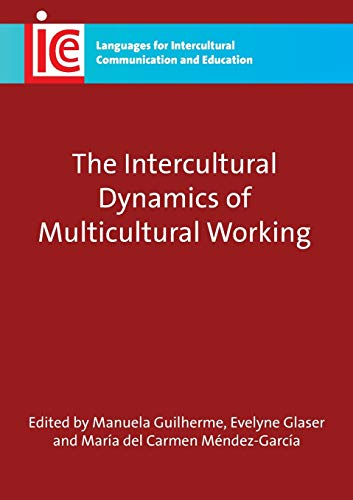The Intercultural Dynamics of Multicultural Working (Languages for Intercultural Communication and ...