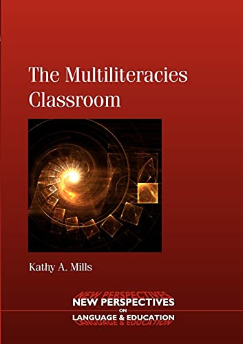 The Multiliteracies Classroom (New Perspectives on Language and Education): Mills, Kathy A.