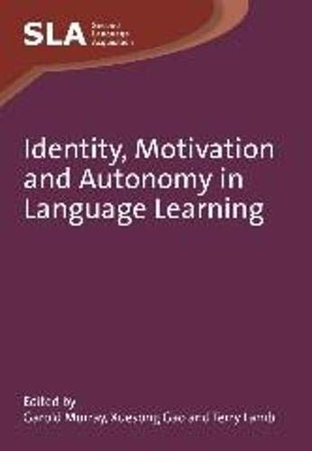 9781847693723: Identity, Motivation and Autonomy in Language Learning. Edited by Garold Murray, Xuesong Gao and Terry Lamb: 54 (Second Language Acquisition)