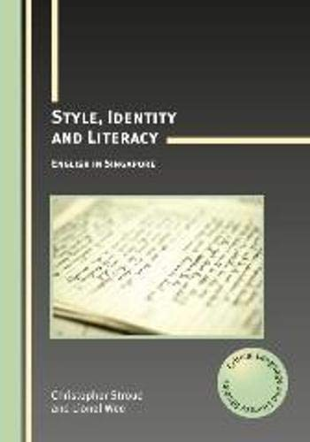 Style, Identity And Literacy: English In Singapore (Critical Language And Literacy Studies): ...