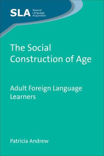 9781847696137: The Social Construction of Age: Adult Foreign Language Learners (Second Language Acquisition)
