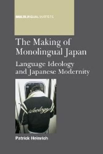 9781847696571: The Making of Monolingual Japan: Language Ideology and Japanese Modernity (Multilingual Matters)