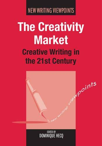 9781847697097: The Creativity Market: Creative Writing in the 21st Century (New Writing Viewpoints)