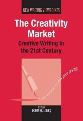 9781847697103: The Creativity Market: Creative Writing in the 21st Century (New Writing Viewpoints)