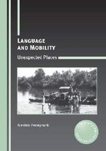 9781847697639: Language and Mobility: Unexpected Places (Critical Language and Literacy Studies)