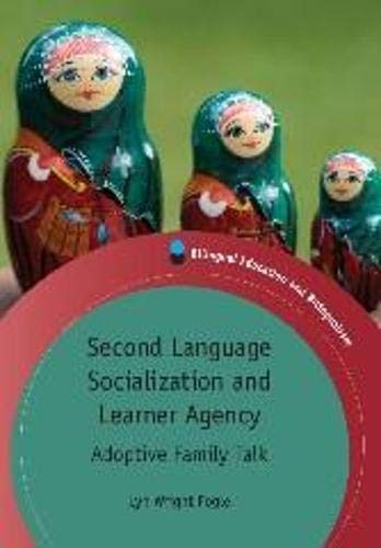 Second Language Socialization and Learner Agency: Adoptive Family Talk (Bilingual Education & ...