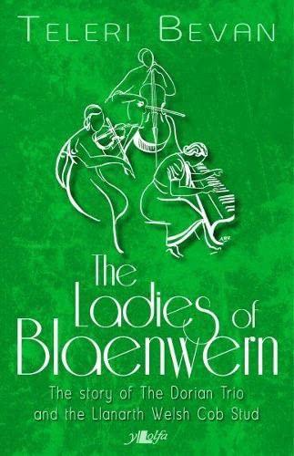 The Ladies of Blaenwern: The Story of: Teleri Bevan