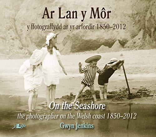 On the Seashore: The Photographer on the Welsh Coast 1850-2012: Jenkins, Gwyn