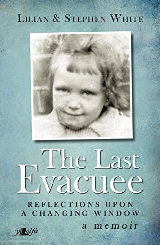 The Last Evacuee: Reflections Upon a Changing Window: Lilian White; Stephen White