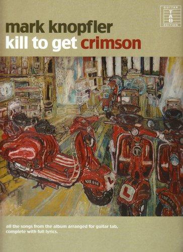Mark Knopfler: Kill to Get Crimson (Tab) (1847724485) by Knopfler, Mark