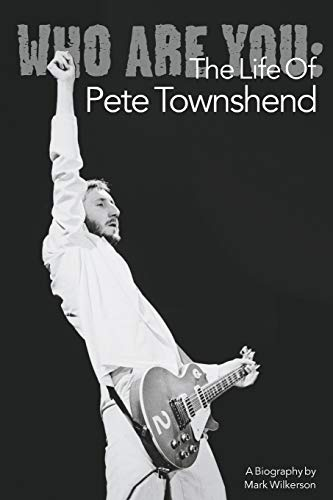 Who Are You: The Life Of Pete Townshend: Mark Wilkerson