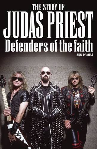 9781847727077: The Story Of Judas Priest: Defenders Of The Faith