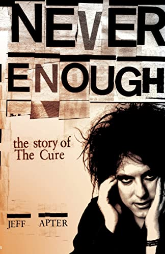 9781847727398: Never Enough: The Story of The Cure: The Story of The Cure