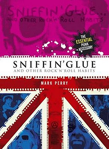 9781847729736: Sniffin' Glue: And Other Rock'n'roll Habits: The Essential Punk Accessory