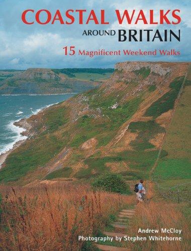 9781847731272: Coastal Walks Around Britain: 15 Magnificent Weekend Walks